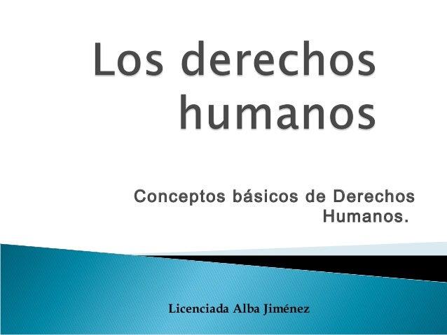Conceptos básicos de Derechos Humanos. Licenciada Alba Jiménez