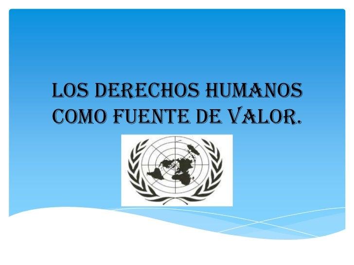 Los derechos humanoscomo fuente de valor.