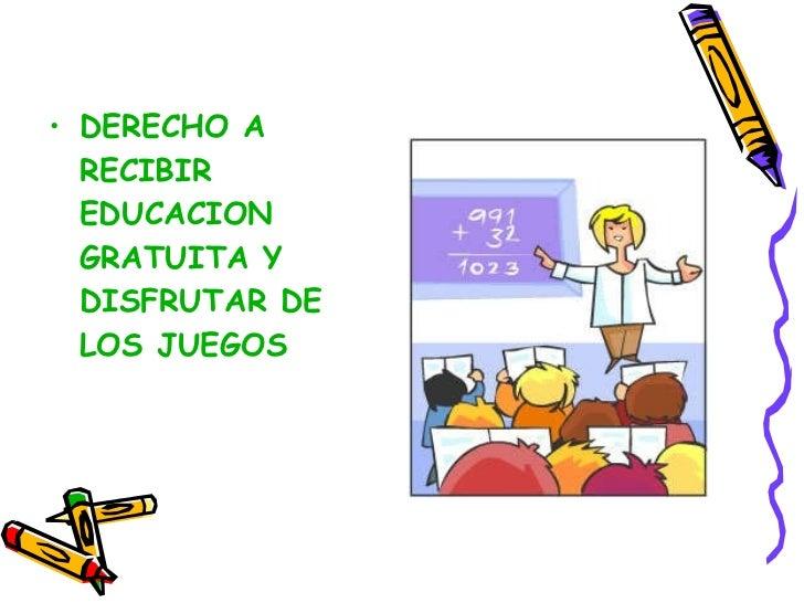 <ul><li>DERECHO A RECIBIR EDUCACION  GRATUITA Y DISFRUTAR DE LOS JUEGOS </li></ul>