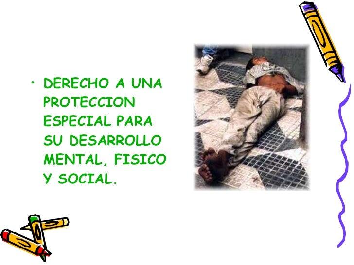 <ul><li>DERECHO A UNA PROTECCION ESPECIAL PARA SU DESARROLLO MENTAL, FISICO Y SOCIAL. </li></ul>