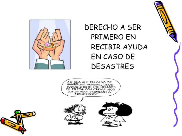<ul><li>DERECHO A SER PRIMERO EN RECIBIR AYUDA EN CASO DE DESASTRES </li></ul>