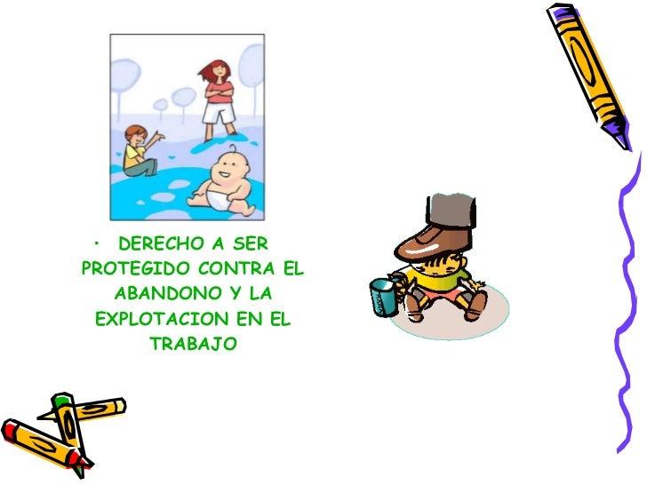 <ul><li>DERECHO A SER PROTEGIDO CONTRA EL ABANDONO Y LA EXPLOTACION EN EL TRABAJO </li></ul>
