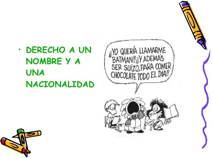 <ul><li>DERECHO A UN NOMBRE Y A UNA NACIONALIDAD </li></ul>