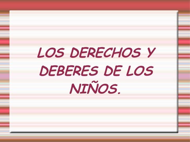LOS DERECHOS YDEBERES DE LOS    NIÑOS.