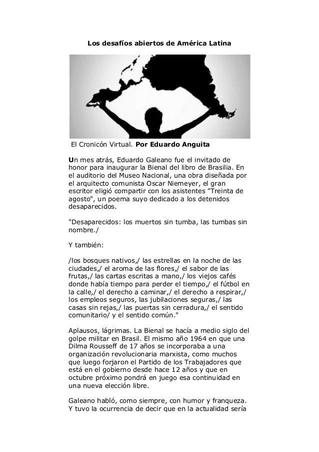 Los desafíos abiertos de América Latina El Cronicón Virtual. Por Eduardo Anguita Un mes atrás, Eduardo Galeano fue el invi...