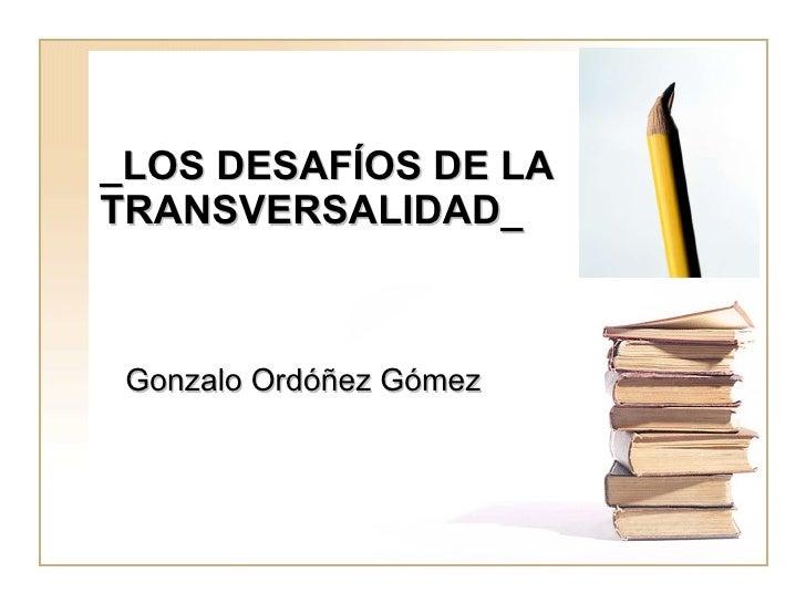 _LOS DESAFÍOS DE LA TRANSVERSALIDAD_ Gonzalo Ordóñez Gómez