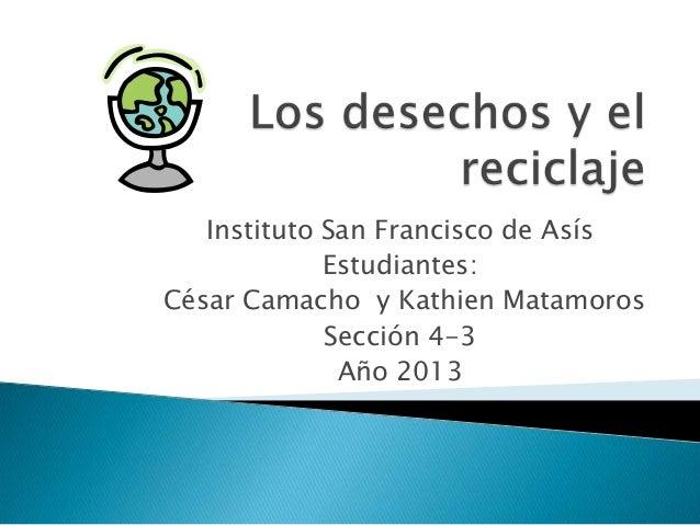 Instituto San Francisco de AsísEstudiantes:César Camacho y Kathien MatamorosSección 4-3Año 2013