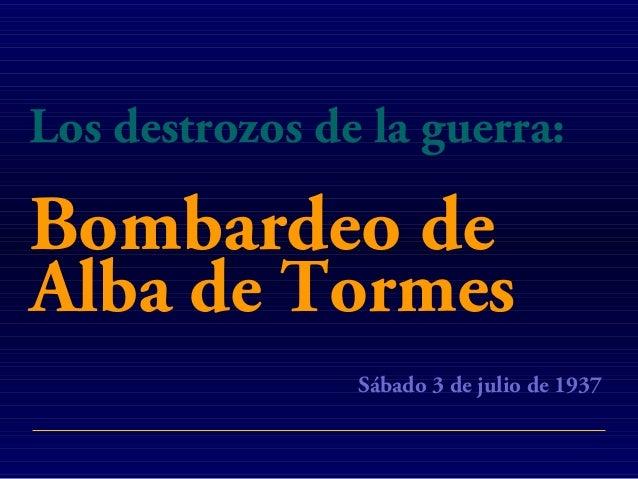 Bombardeo de S�bado 3 de julio de 1937 Los destrozos de la guerra: Alba de Tormes