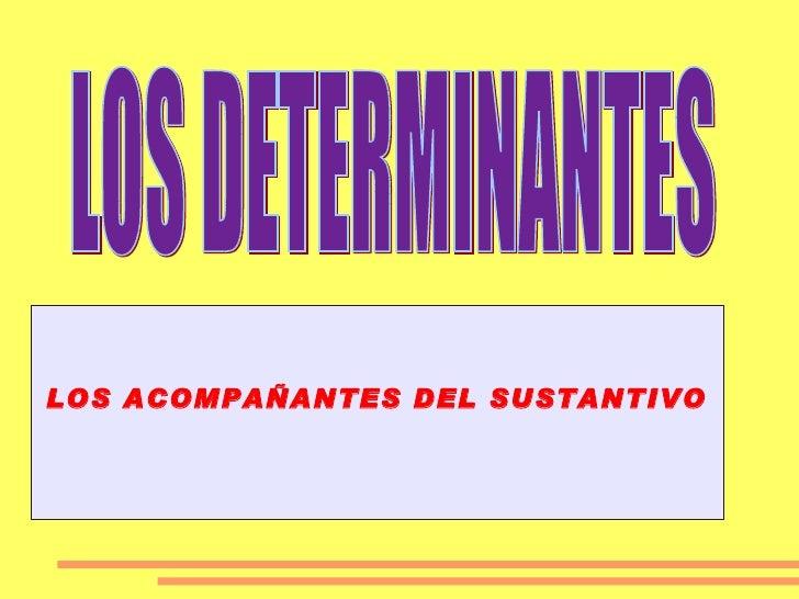 LOS DETERMINANTES .0, LOS ACOMPAÑANTES DEL SUSTANTIVO