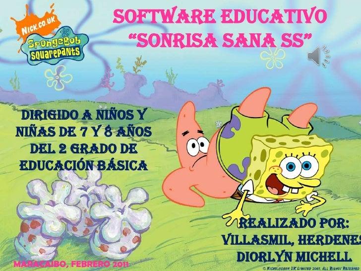 """Software Educativo                    """"SONRISA SANA SS"""" Dirigido a niños yniñas de 7 y 8 años  del 2 grado deEducación Bás..."""