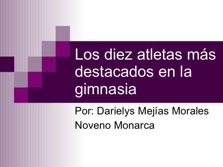 Los diez atletas más destacados en la gimnasia Por: Darielys Mejías Morales Noveno Monarca