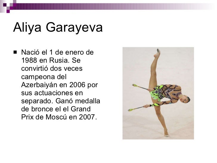 Aliya Garayeva <ul><li>Nació el 1 de enero de 1988 en Rusia. Se convirtió dos veces campeona del Azerbaiyán en 2006 por su...
