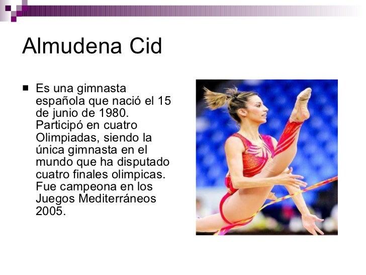 Almudena Cid <ul><li>Es una gimnasta española que nació el 15 de junio de 1980. Participó en cuatro Olimpiadas, siendo la ...
