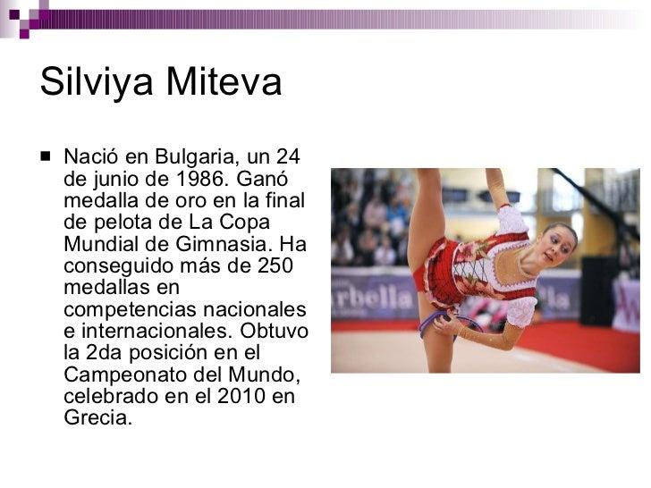 Silviya Miteva <ul><li>Nació en Bulgaria, un 24 de junio de 1986. Ganó medalla de oro en la final de pelota de La Copa Mun...