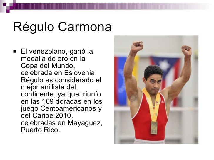 Régulo Carmona <ul><li>El venezolano, ganó la medalla de oro en la Copa del Mundo, celebrada en Eslovenia. Régulo es consi...