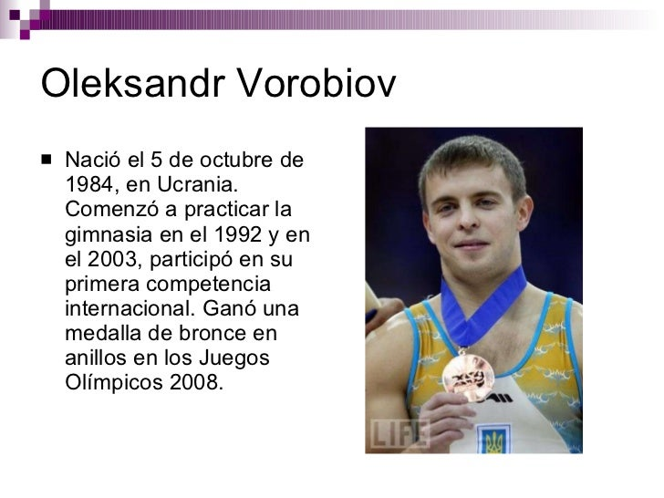 Oleksandr Vorobiov <ul><li>Nació el 5 de octubre de 1984, en Ucrania. Comenzó a practicar la gimnasia en el 1992 y en el 2...