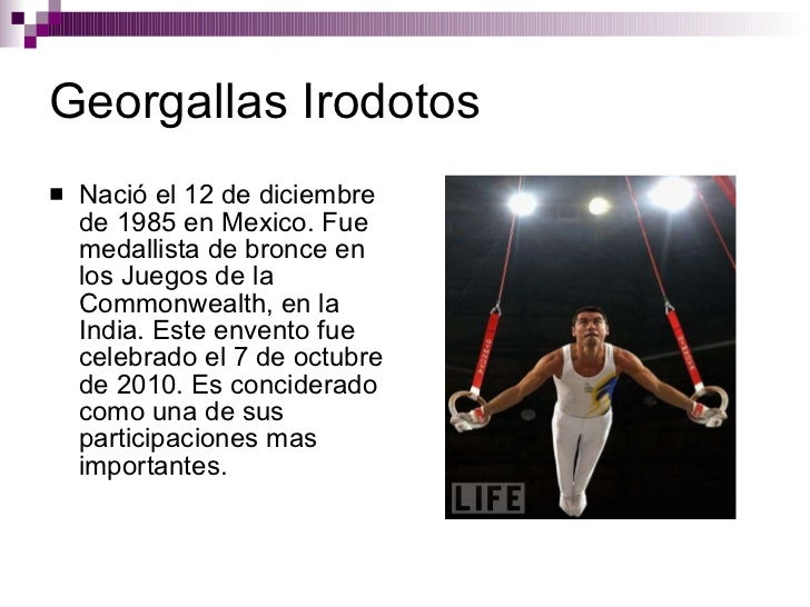 Georgallas Irodotos <ul><li>Nació el 12 de diciembre de 1985 en Mexico. Fue medallista de bronce en los Juegos de la Commo...