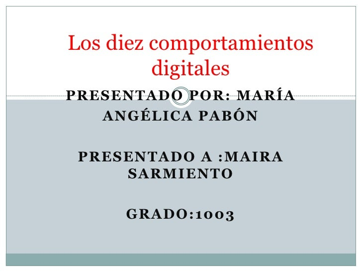 Los diez comportamientos         digitalesPRESENTADO POR: MARÍA   ANGÉLICA PABÓN PRESENTADO A :MAIRA     SARMIENTO     GRA...