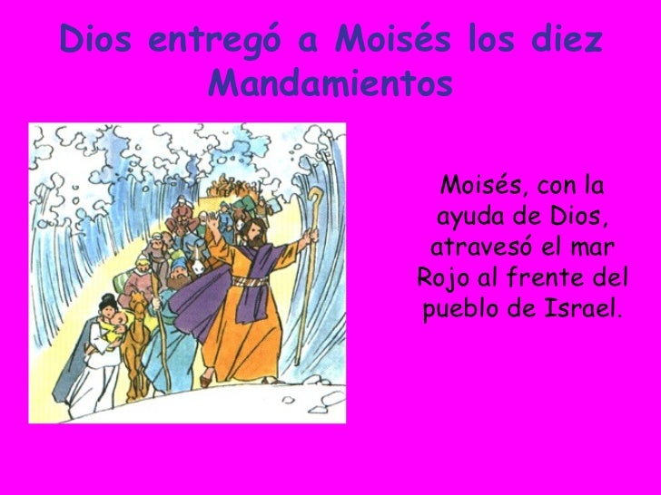 Dios entregó a Moisés los diez Mandamientos Moisés, con la ayuda de Dios, atravesó el mar Rojo al frente del pueblo de Isr...