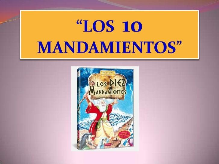 Ahora te voy a enseñar que son y cuales son los MANDAMIENTOS..<br />LOS DIEZ MANDAMIENTOS:<br />(Ex. 20, 3-17 y Deut. 5, 1...