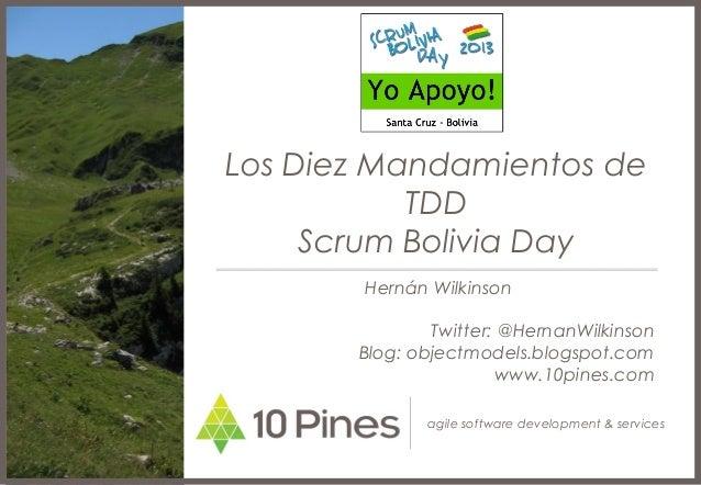 Los Diez Mandamientos de           TDD     Scrum Bolivia Day       Hernán Wilkinson               Twitter: @HernanWilkinso...