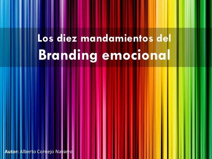 Los diez mandamientos del              Branding emocionalAutor: Alberto Cornejo Navarro