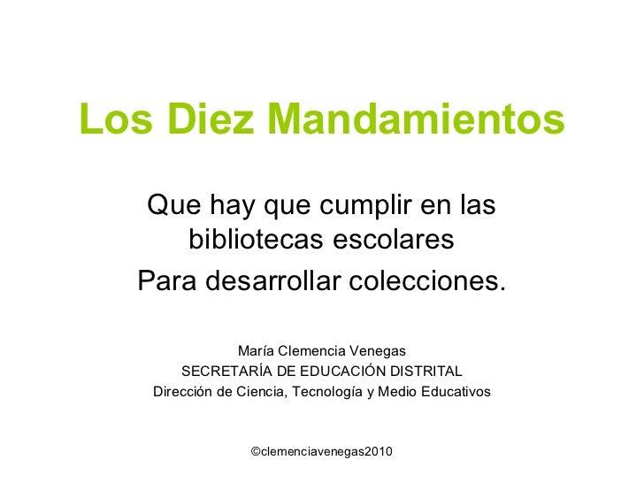 Los Diez Mandamientos Que hay que cumplir en las bibliotecas escolares Para desarrollar colecciones. María Clemencia Veneg...