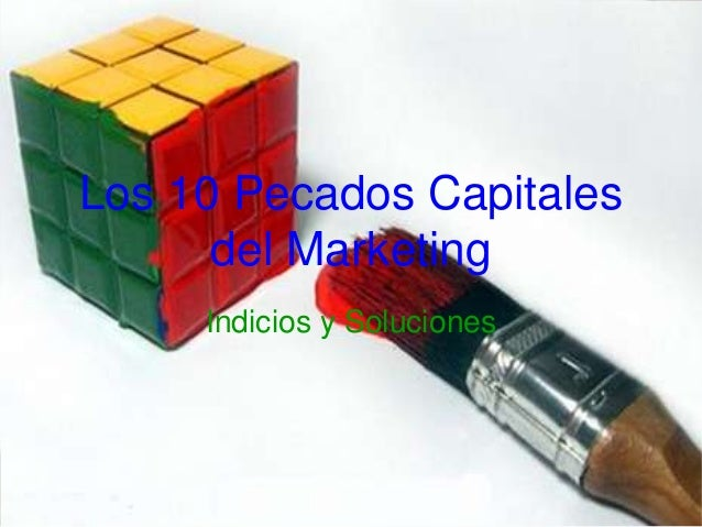 Los 10 Pecados Capitales      del Marketing     Indicios y Soluciones