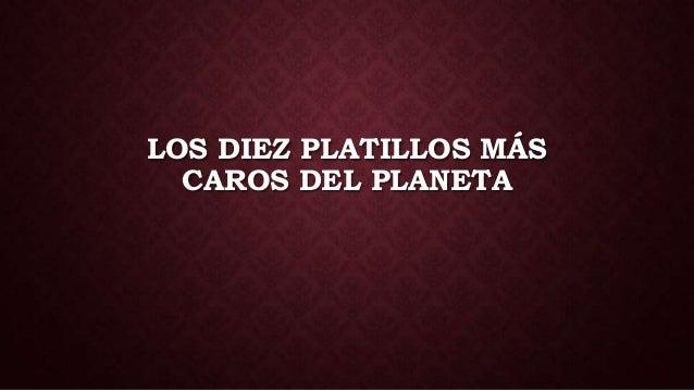 LOS DIEZ PLATILLOS MÁS  CAROS DEL PLANETA
