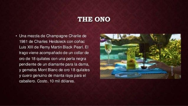 THE ONO• Una mezcla de Champagne Charlie de  1981 de Charles Heidsieck con coñac  Luis XIII de Remy Martin Black Pearl. El...
