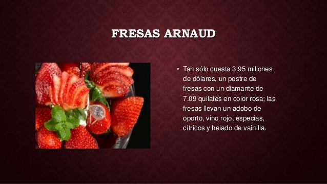 FRESAS ARNAUD        • Tan sólo cuesta 3.95 millones          de dólares, un postre de          fresas con un diamante de ...