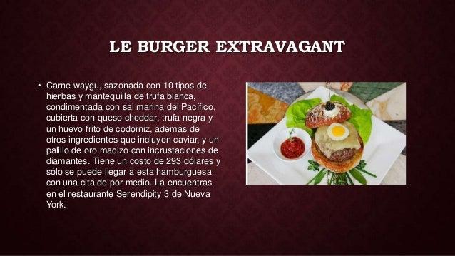 LE BURGER EXTRAVAGANT• Carne waygu, sazonada con 10 tipos de  hierbas y mantequilla de trufa blanca,  condimentada con sal...
