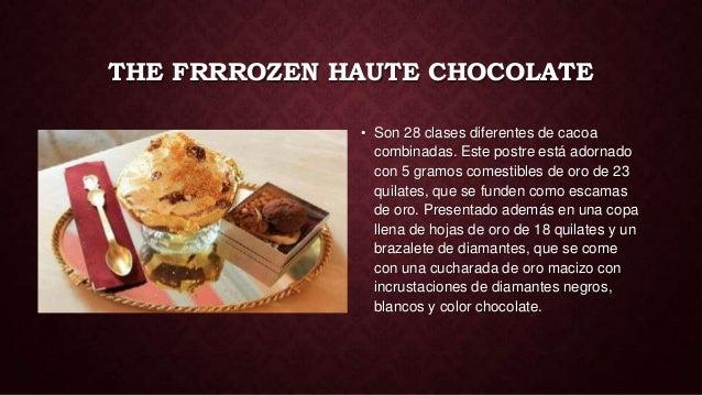 THE FRRROZEN HAUTE CHOCOLATE              • Son 28 clases diferentes de cacoa                combinadas. Este postre está ...
