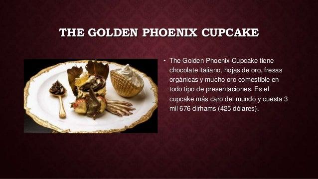 THE GOLDEN PHOENIX CUPCAKE             • The Golden Phoenix Cupcake tiene               chocolate italiano, hojas de oro, ...