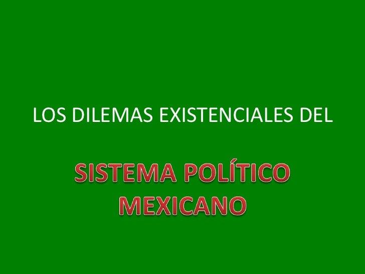 LOS DILEMAS EXISTENCIALES DEL<br />SISTEMA POLÍTICO MEXICANO<br />
