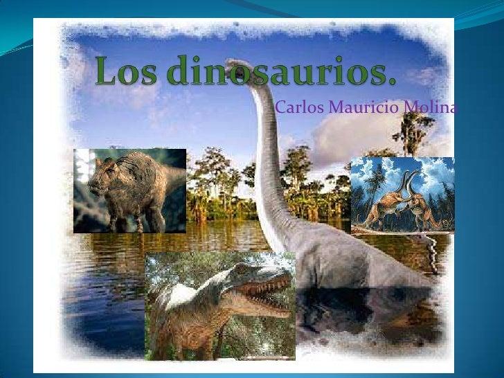 Los dinosaurios. <br />Carlos Mauricio Molina<br />