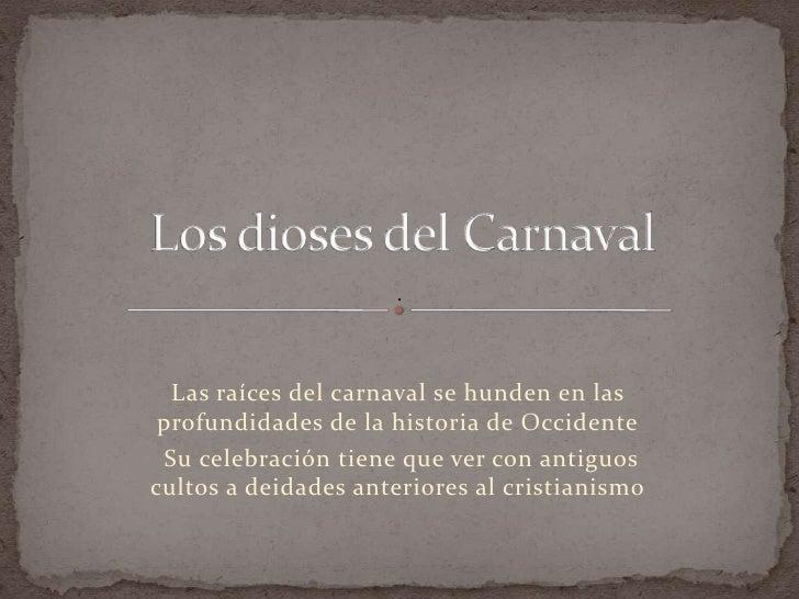 Los dioses del Carnaval<br />Las raíces del carnaval se hunden en las profundidades de la historia de Occidente<br /> Su c...
