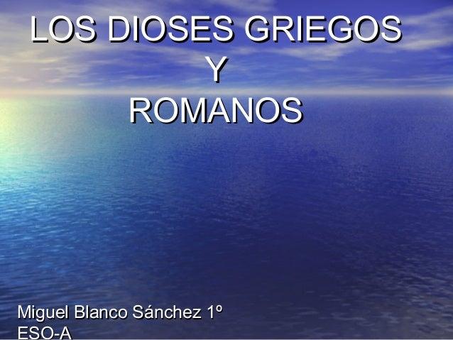 LOS DIOSES GRIEGOS Y ROMANOS  Miguel Blanco Sánchez 1º ESO-A
