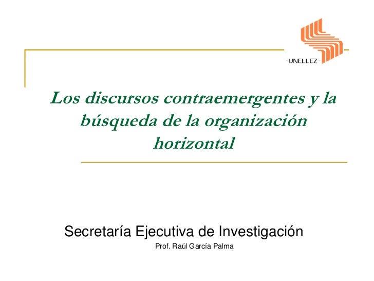 Los discursos contraemergentes y la búsqueda de la organización horizontal<br />Secretaría Ejecutiva de Investigación<br /...