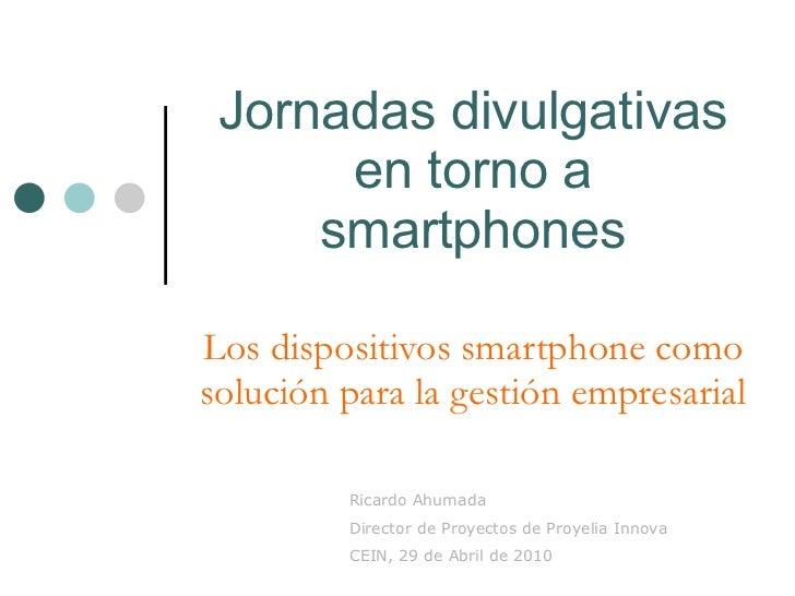 Jornadas divulgativas en torno a smartphones Los dispositivos smartphone como solución para la gestión empresarial Ricardo...