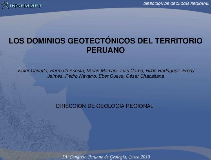 DIRECCIÓN DE GEOLOGÍA REGIONALLOS DOMINIOS GEOTECTÓNICOS DEL TERRITORIO                PERUANO Víctor Carlotto, Harmuth Ac...