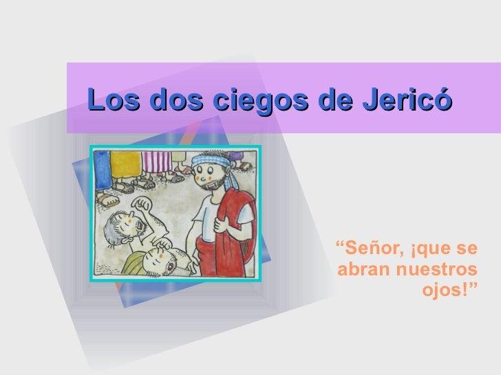"""Los dos ciegos de Jericó                """"Señor, ¡que se                abran nuestros                         ojos!"""""""