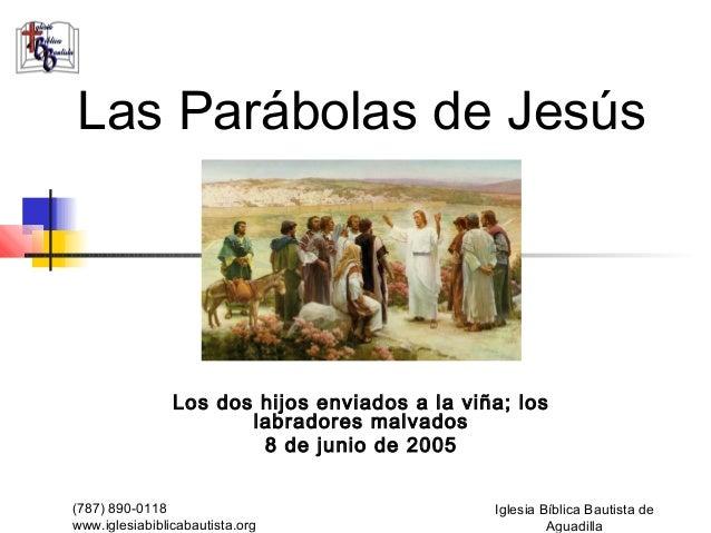 Las Parábolas de Jesús                Los dos hijos enviados a la viña; los                       labradores malvados     ...
