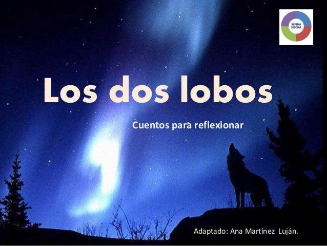 Los dos lobos     Cuentos para reflexionar                  Adaptado: Ana Martínez Luján.