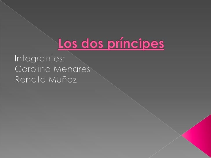 Los dos príncipes<br />Integrantes:<br />Carolina Menares<br />Renata Muñoz<br />