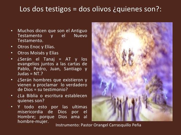 Los dos testigos = dos olivos ¿quienes son?: <ul><li>Muchos dicen que son el Antiguo Testamento y el Nuevo Testamento. </l...