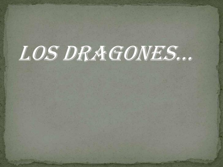LOS DRAGONES…<br />