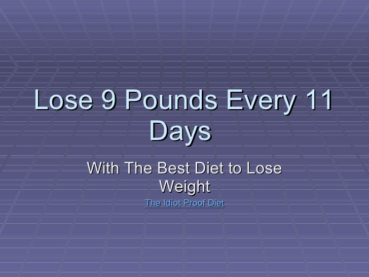 Lose 9 Pounds Every 11 Days  With The Best Diet to Lose Weight The Idiot Proof Diet