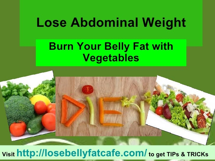 Lose Abdominal Weight Burn Your Belly Fat with Vegetables Visit  http://losebellyfatcafe.com/  to get TIPs & TRICKs