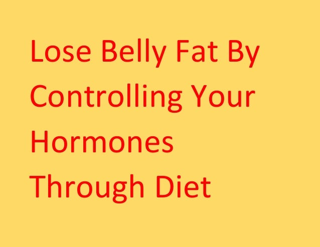 Lose Belly Fat By Controlling Your Hormones Through Diet